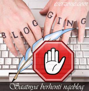 saatnya berhenti ngeblog1 Keinginan Berhenti Ngeblog Muncul Ketika Penghasilan Adsense Bertambah